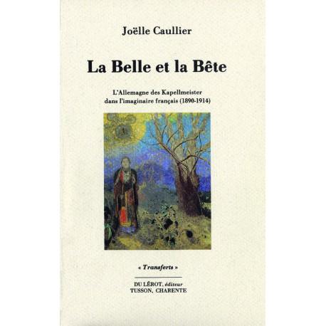 Caullier, Joëlle – La Belle et la Bête. L'Allemagne des Kappellmeister dans l'imaginaire français