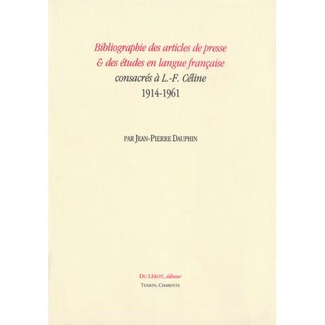 Dauphin, Jean-Pierre – Bibliographie des articles de presse & des études en langue française consacrés à L.-F. Céline 1914-1961