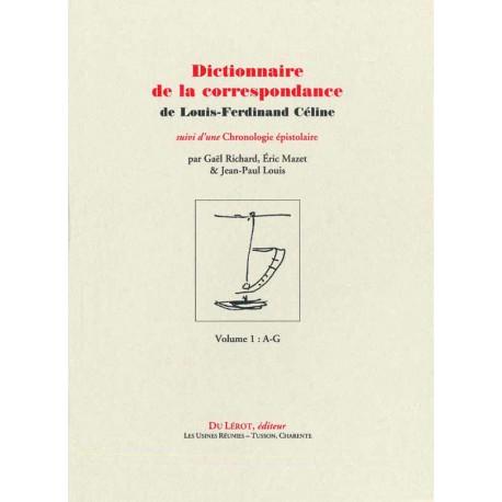 Richard, Gaël, Mazet, Eric et Louis, Jean-Paul – Dictionnaire de la correspondance de Céline suivi d'une Chronologie épistolaire