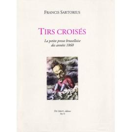 Sartorius, Francis – Tirs croisés. La Petite presse bruxelloise des années 1860