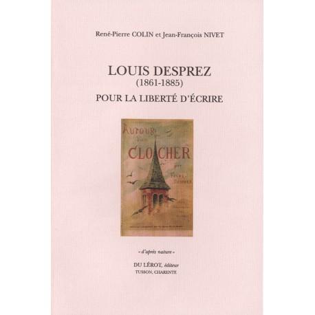 Colin, René-Pierre et Nivet, Jean-François – Louis Desprez(1861-1885). Pour la liberté d'écrire