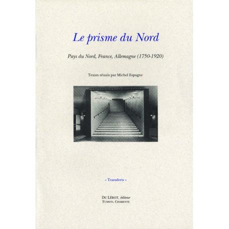 [Espagne, Michel, éd.] – Le prisme du Nord. Pays du Nord, France, Allemagne (1750-1920)