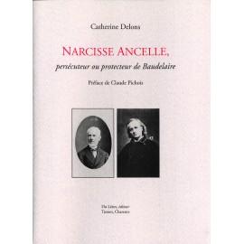 Delons, Catherine – Narcisse Ancelle, persécuteur ou protecteur de Baudelaire.