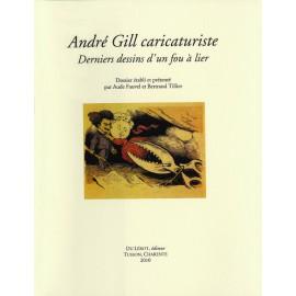Gill, André. André Gill caricaturiste. Derniers dessins d'un fou à lier