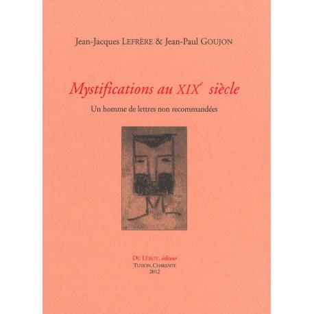 Lefrère, Jean-Jacques et Goujon, Jean-Paul – Mystifications au xixe siècle. Un homme de lettres non recommandées