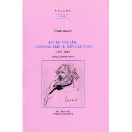 Bellet, Roger – Jules Vallès, Journalisme et Révolution, vol. 1