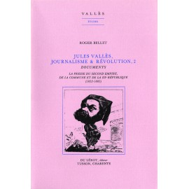 Bellet, Roger – Jules Vallès, Journalisme et Révolution, vol. 2